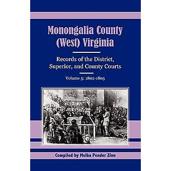Monongalia County West Virginia Records of the District Superior and County Courts Volume 5 18021805 by Zinn & Melba Pender