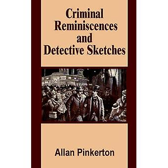Criminal Reminiscences and Detective Sketches by Pinkerton & Allan