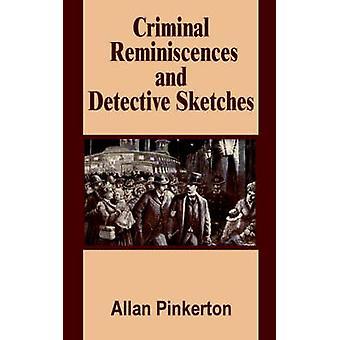Criminele Reminiscences en Detective schetsen door de & Allan Pinkerton