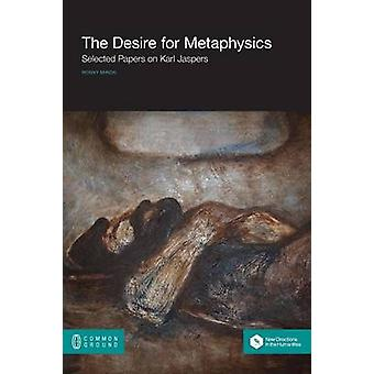 The Desire for Metaphysics Selected Papers on Karl Jaspers by Miron & Ronny