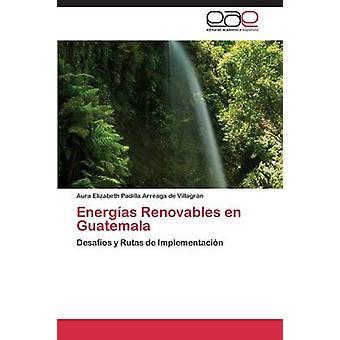 Energias Renovables En Guatemala par Padilla Arreaga De Villagran Aura Eliza