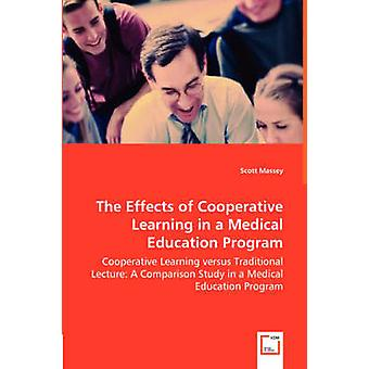 The Effects of Cooperative Learning in a Medical Education Program  Cooperative Learning versus Traditional Lecture A Comparison Study in a Medical Education Program by Massey & Scott