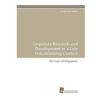 Corporate Research and Development in a Late Industrializing Context by Helble & Yvonne Elise
