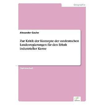 Zur Kritik der Konzepte der Ostdeutschen Landesregierungen fr Den Erhalt industriellen Kern von Gauler & Alexander