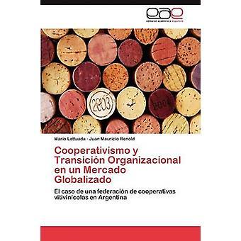 Cooperativismo y Transicion Organizacional En Un Mercado Globalizado by Lattuada & Mario