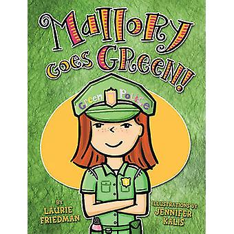 Mallory Goes Green! by Laurie B Friedman - Jennifer Kalis - 978076133