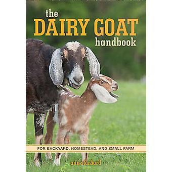 The Dairy Goat Handbook - For Backyard - Homestead - and Small Farm by