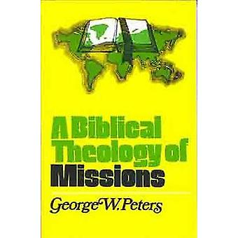 A Biblical Theology of Missions by George W. Peters - 9780802407061 B