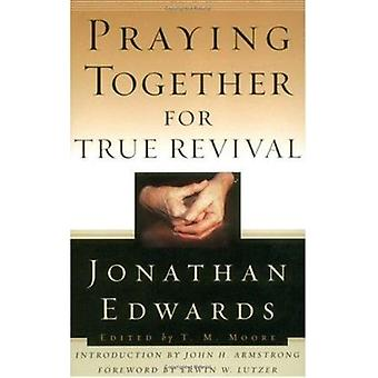 Praying Together for True Revival by Jonathan Edwards - T M Moore - E