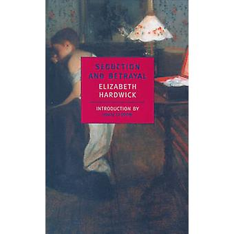 Seduction and Betrayal - Women and Literature by Elizabeth Hardwick -