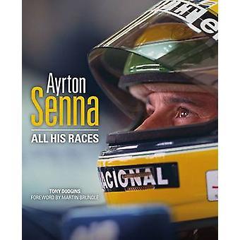 Ayrton Senna - All His Races by Tony Dodgins - 9780992820909 Book