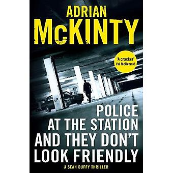 Police at the Station and They Don't Look Friendly - A Sean Duffy Thri