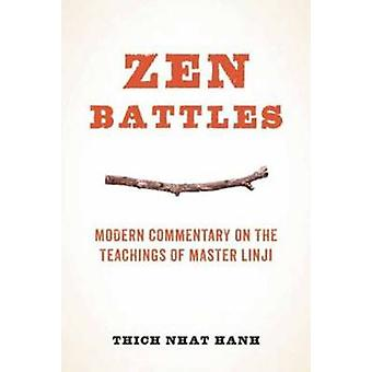 Zen Battles - Modern Commentary on the Teachings of Master Linji by Th