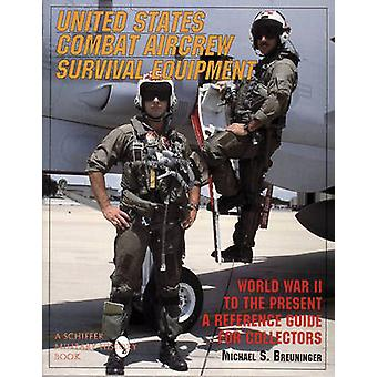 United States Combat Aircrew Survival Equipment World War II to the Present by Michael S. Breuninger