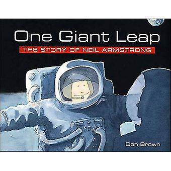 One Giant Leap  The Story of Neil Armstrong by Don Brown