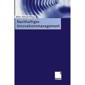 Nachhaltiges Innovationsmanagement by Schwarz & Erich J.