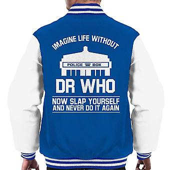 Immaginare la vita senza Doctor Who ora schiaffeggiati giacca Varsity-Uomo