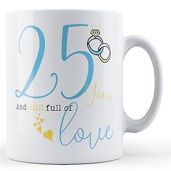 25 Jahre und immer noch voller Liebe - Jubiläum - gedruckt Mug