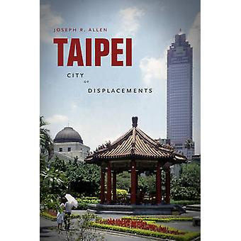 Taipei - City of Displacements by Joseph Roe Allen - 9780295991269 Book