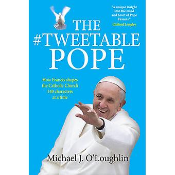 The Tweetable Pope - How Francis Shapes the Catholic Church 140 Charac