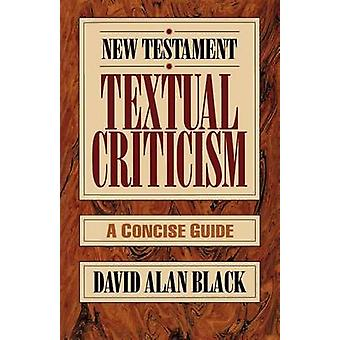 New Testament Textual Criticism - A Concise Guide by David Alan Black