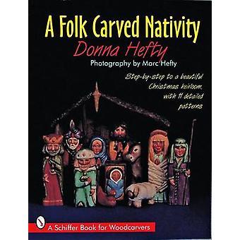A Folk Carved Nativity by Donna Hefty - Marc Hefty - 9780887408816 Bo