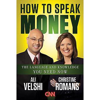 Gewusst wie: Geld - zu sprechen, die Sprache und wissen, was Sie brauchen jetzt durch Ali Ve