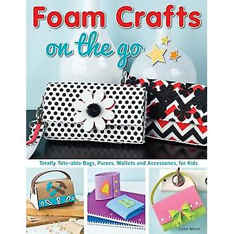 Foam Crafts on the Go - Totally Tote-Able Bags - Purses - Wallets - an