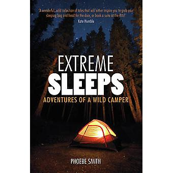 Extreme Sleeps - Adventures of a Wild Camper by Phoebe Smith - 9781849