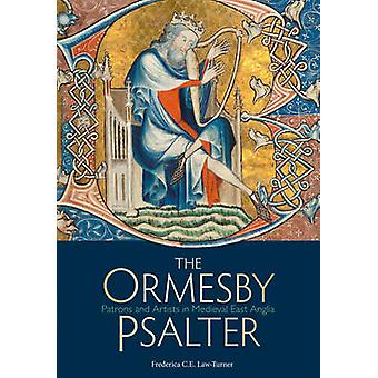 The Ormesby Psalter - Patrons and Artists in Medieval East Anglia by F