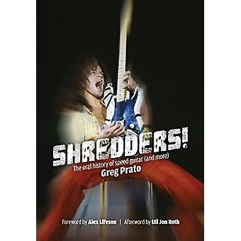 Shredders! - The Oral History of Speed Guitar (and More) by Greg Prato