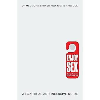 Apprécier le sexe (comment - quand et si vous voulez) - un pratique et Inclusive