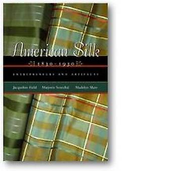 American Silk - 1830-1930 - Entrepreneurs and Artifacts by Jacqueline