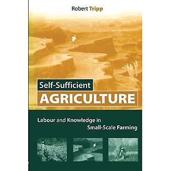 Self-Sufficient Agriculture: Labor and Knowledge in Small-Scale Farming