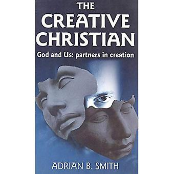 The Creative Christian: God and Us; Partners in Creation