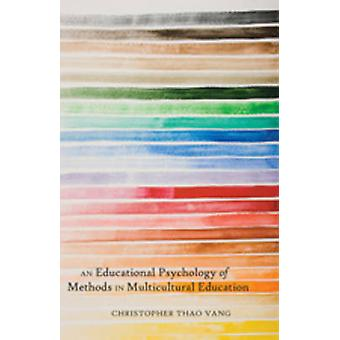 An Educational Psychology of Methods in Multicultural Education by Christopher Thao Vang