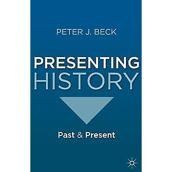 Presenting History  Past and Present by Beck & Peter