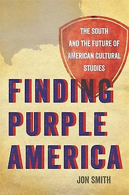 Finding violet America The South and the Future of American Cultural Studies by Smith & Jon