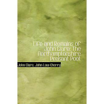 Liv och resterna av John Clare Northamptonshire bonde poeten av Clare & John Law Cherry & John