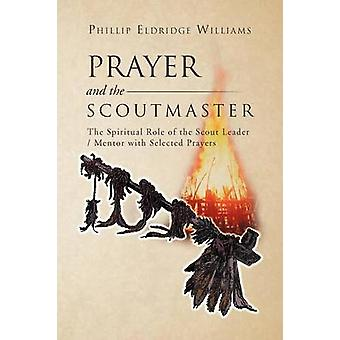 Prayer and the Scoutmaster The Spiritual Role of the Scout Leader  Mentor with Selected Prayers by Williams & Phillip Eldridge