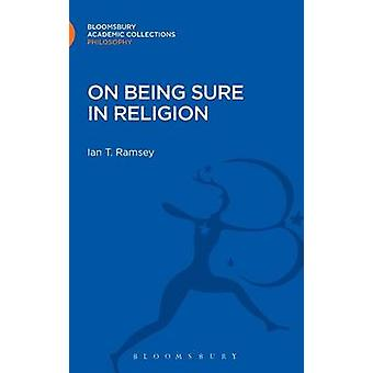 On Being Sure in Religion by Ramsey & Ian T.