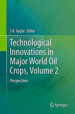 Technological Innovations in Major World Oil Crops Volume 2 Perspectives by Gupta & S. K.