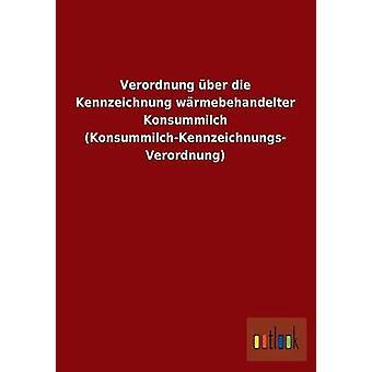 Verordnung ber die Kennzeichnung wrmebehandelter Konsummilch KonsummilchKennzeichnungs Verordnung par ohne Autor