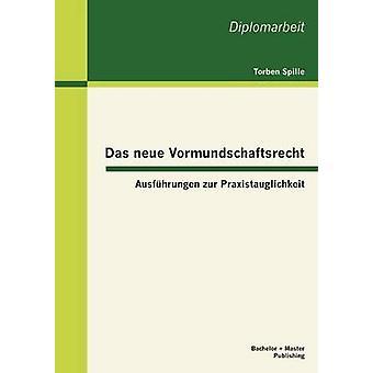 Das neue Vormundschaftsrecht Ausfhrungen zur Praxistauglichkeit av Spille & Torben