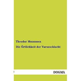 Die Ortlichkeit Der Varusschlacht by Mommsen & Theodor