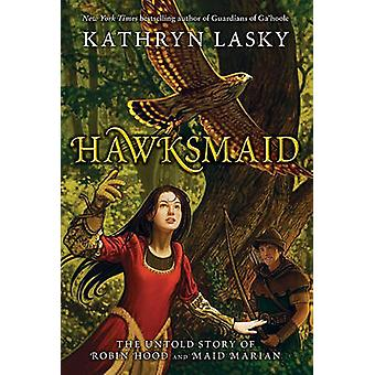 Hawksmaid - The Untold Story of Robin Hood and Maid Marian by Kathryn