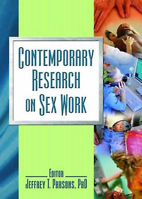Contemporary Research on Sex Work by Jeffrey T. Parsons - 97807890296