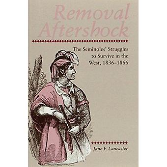 Removal Aftershock - Seminoles Struggles Survive West by Jane F Lancas