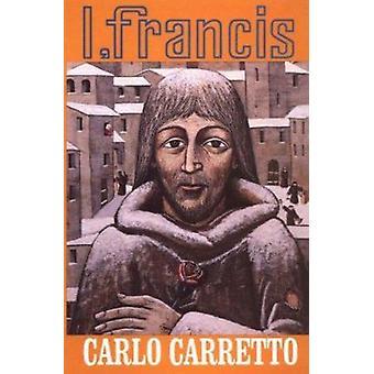 I - Francis by Carlo Carretto - 9780883442005 Book