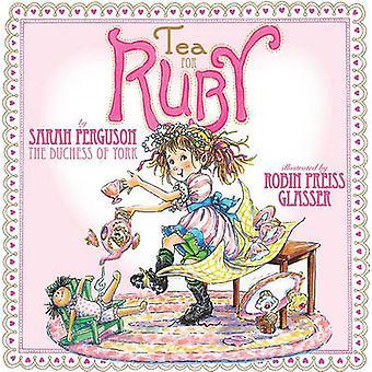 Tea for Ruby by Sarah Ferguson - Robin Preiss Glasser - 9781416954194